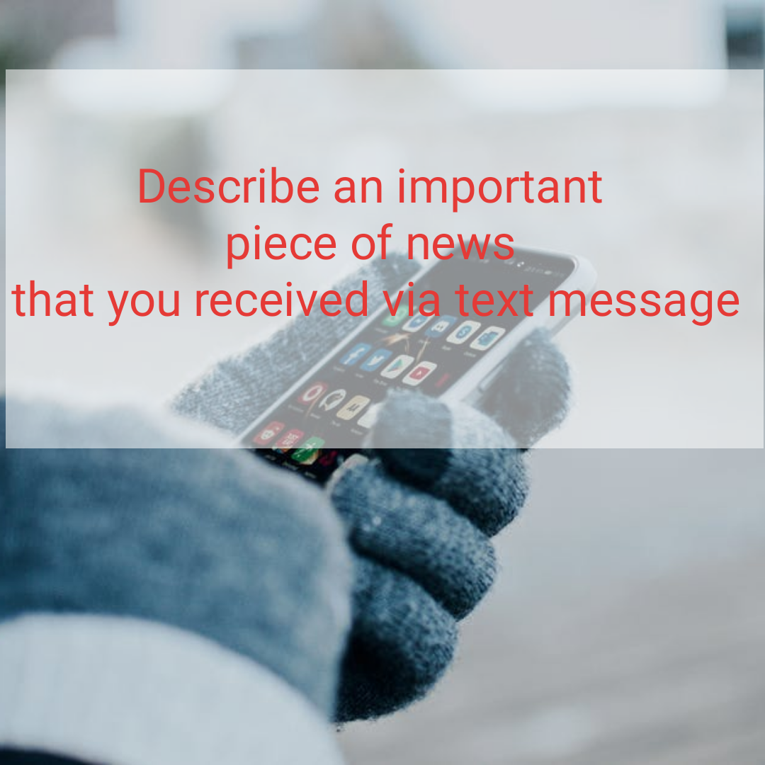 describe-an-important-piece-of-news-that-you-received-by-text-message