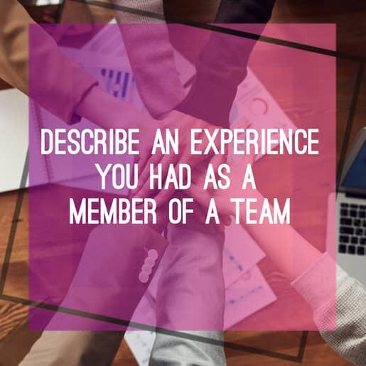 Describe an experience you had as a member of a team.